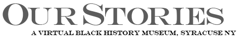 Our Stories, a virtual black history museum, Syracuse NY